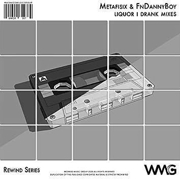 Rewind Series: Metafisix & FnDannyBoy - Liquor I Drank Mixes