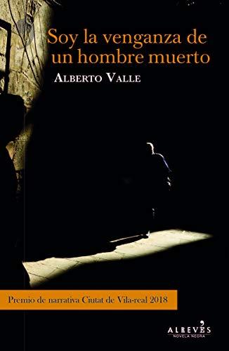 Soy la venganza del hombre muerto: Premio de Narrativa Ciutat de Vila-real 2018. (NOVELA NEGRA)
