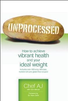 Unprocessed by [Chef AJ, Glen Merzer, Dr. Hans Diehl]