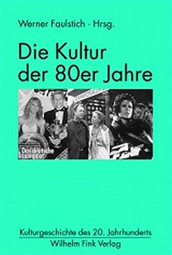 Die Kultur der 80er Jahre (Kulturgeschichte des 20. Jahrhunderts)
