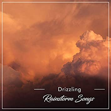 #12 Drizzling Rainstorm Songs for Relaxation