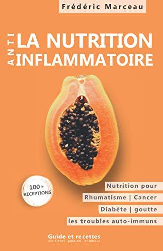La nutrition Anti-inflammatoire: Nutrition pour les rhumatismes, le diabète, la goutte, les maladies auto-immunes Nutrition pour une vie meilleure et plus longue. Guides et recettes.
