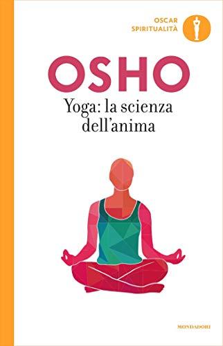 Yoga: la scienza dell\'anima: Commenti ai sutra sullo yoga di Patanjali (Yoga: la via dell\'integrazione Vol. 1)