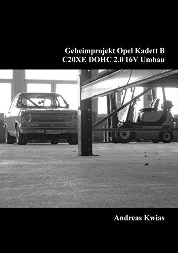 Geheimprojekt Opel Kadett B: C20XE DOHC 2.0 16V Umbau (German Edition)