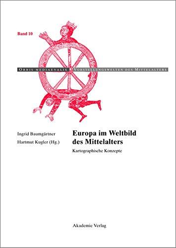 Europa im Weltbild des Mittelalters: Kartographische Konzepte (Orbis mediaevalis. Vorstellungswelten des Mittelalters 10)