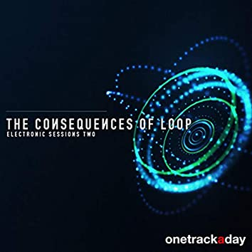 The Consequences Of Loop: Electronic Sessions 2