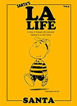 SANTA'S LA LIFE Vol.5: A Story of 50years Old Cartoonist Moving to LA with Family by [Santa Inoue]