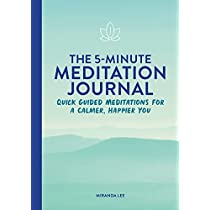 The 5-Minute Meditation Journal: Quick Guided Meditations for a Calmer, Happier You