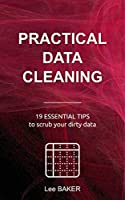 Practical Data Cleaning: 19 Essential Tips to Scrub Your Dirty Data Front Cover
