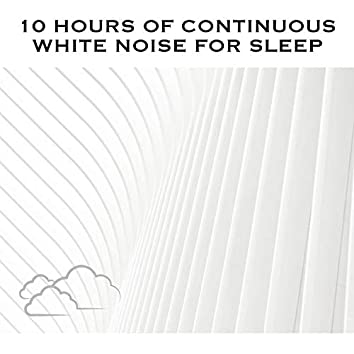 10 Hours of Continuous White Noise For Sleep