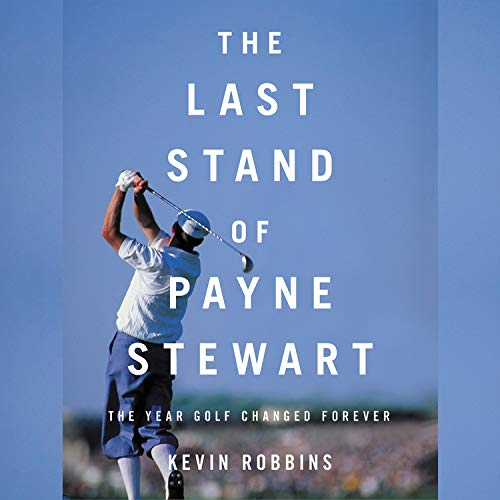 The Last Stand of Payne Stewart Audiobook By Kevin Robbins cover art