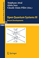 Open Quantum Systems III: Recent Developments (Lecture Notes in Mathematics, 1882)