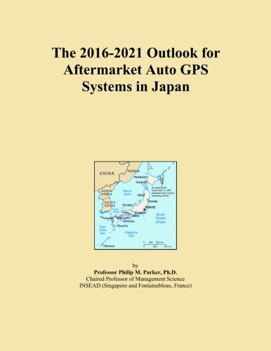 The 2016-2021 Outlook for Aftermarket Auto GPS Systems in Japan