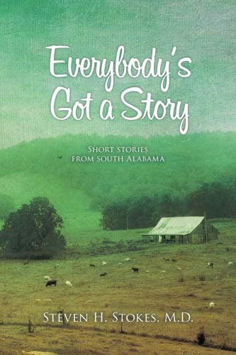 Everybodys Got a Story: Short Stories from South Alabama