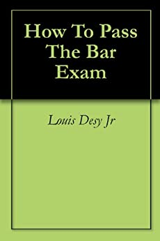How To Pass The Bar Exam by [Louis Desy Jr]
