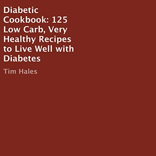 Diabetic Cookbook: 125 Low Carb, Very Healthy Recipes to Live Well with Diabetes cover art
