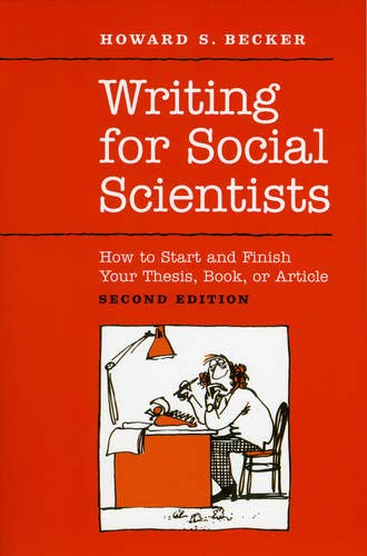 Writing for Social Scientists: How to Start and Finish Your Thesis, Book, or Article: Second Edition (Chicago Guides...