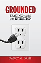 Grounded: Leading Your Life With Intention