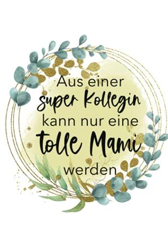 Aus einer super Kollegin kann nur eine tolle Mami werden Geschenk Mutterschutz Abschiedsgeschenk für schwangere Kollegin Elternzeit: A5 Format | 120 ... leeres Notizbuch mit Punkteraster (Dot Grid)