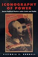 Iconography of Power: Soviet Political Posters Under Lenin and Stalin (Studies on the History of Society and Culture, 27)