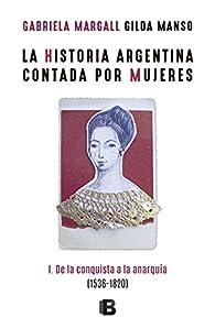 La historia argentina contada por mujeres: I. De la conquista a la anarquía par Gabriela Margall