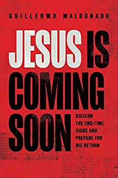 Jesus Is Coming Soon: Discern the End-Time Signs and Prepare for His Return by [Guillermo Maldonado, Renny McLean]