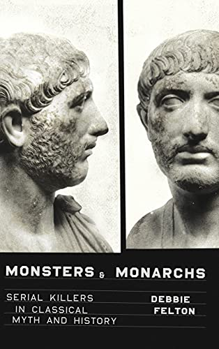 Compare Textbook Prices for Monsters and Monarchs: Serial Killers in Classical Myth and History  ISBN 9781477303795 by Felton, Debbie