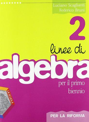 Linee di algebra. Corso di algebra. Per la riforma. Per il biennio del Liceo scientifico. Con espansione online (Vol. 2)