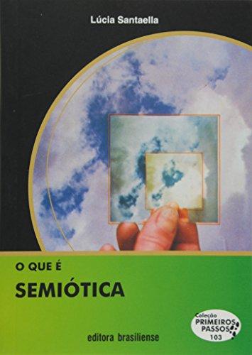 O que É Semiótica - Volume 103. Coleção Primeiros Passos