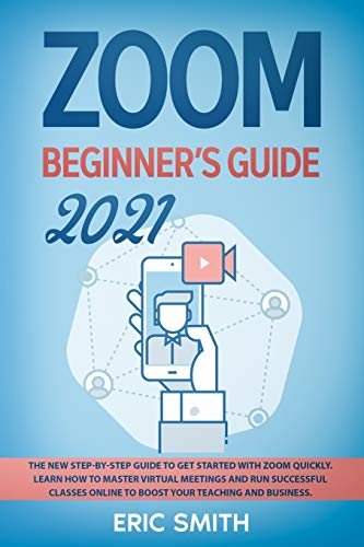 Compare Textbook Prices for ZOOM BEGINNER'S GUIDE 2021: The New Step-By-Step Guide to Get Started With Zoom Quickly. Learn How to Master Virtual Meetings and Run Successful Classes Online to Boost Your Teaching and Business  ISBN 9798568980599 by Smith, Eric