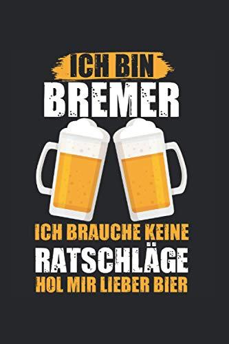 Ich bin Bremer ich brauche keine Ratschläge hol mir lieber Bier: Bremen Bremer Notizbuch Tagebuch Liniert A5 6x9 Zoll Logbuch Planer Geschenk