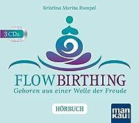 FlowBirthing. Das Hoerbuch: Geboren aus einer Welle der Freude