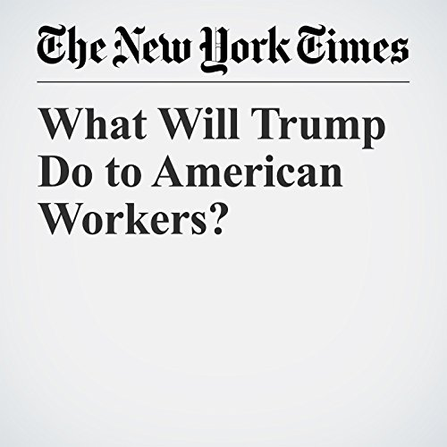 What Will Trump Do to American Workers? copertina