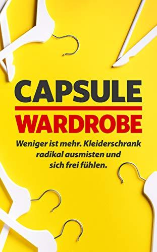 Capsule Wardrobe: Weniger ist mehr. Kleiderschrank radikal ausmisten und sich frei fühlen