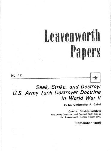 Leavenworth Paper 12: Seek, Strike, and Destroy: U.S. Army Tank Destroyer Doctrine in World War II (English Edition)