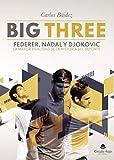 Big Three: Federer, Nadal y Djokovic. La Mayor rivalidad de la historia del deporte