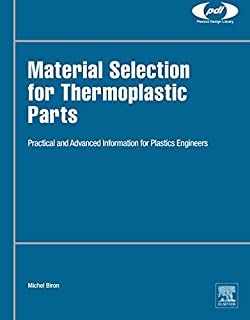 Material Selection for Thermoplastic Parts: Practical and Advanced Information (Plastics Design Library)