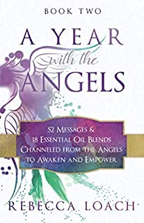 A Year with the Angels, Book Two: 52 Messages & 18 Essential Oil Blends Channeled from the Angels to Awaken and Empower