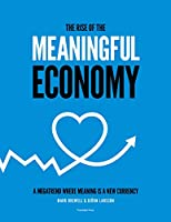 The Rise of The Meaningful Economy: A megatrend where meaning is a new currency
