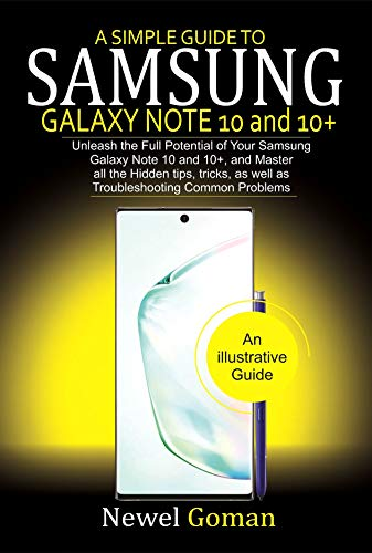 A SIMPLE GUIDE TO SAMSUNG GALAXY NOTE 10/ 10+: Unleash The Full Potential Of Your Samsung Galaxy Note 10 and 10+, and Master All The Hidden Tips, Tricks, ... Common Problems (English Edition)