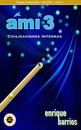 Ami 3 -Civilizaciones Internas (Trilogía Amiestrellas)
