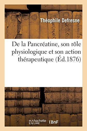 de la Pancréatine, Son Rôle Physiologique Et Son Action Thérapeutique (Sciences)
