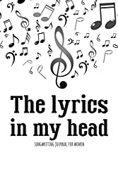 The lyrics in my head songwriting journal for women: Lyrics diary for songwriting / Divided in sections - College Rule Lined Writing and Notes Journal ... Paper Music Journal And Songwriting Notebook