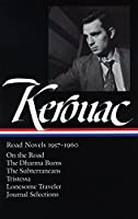 Jack Kerouac: Road Novels 1957-1960 (LOA #174): On the Road / The Dharma Bums / The Subterraneans / Tristessa / Lonesome Traveler / journal selections (Library of America Jack Kerouac Edition)