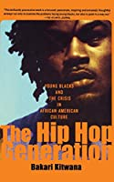 The Hip-Hop Generation: Young Blacks and the Crisis in African-American Culture