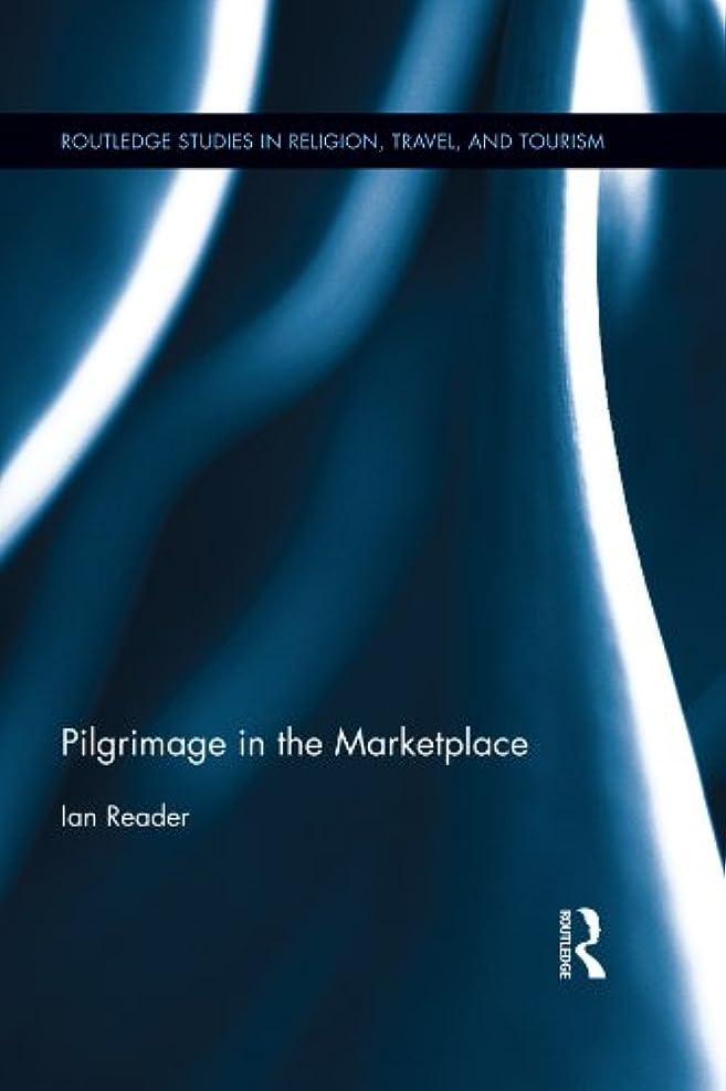 群集に賛成発疹Pilgrimage in the Marketplace (Routledge Studies in Pilgrimage, Religious Travel and Tourism Book 1) (English Edition)