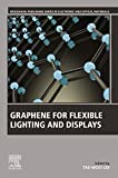 Graphene for Flexible Lighting and Displays (Woodhead Publishing Series in Electronic and Optical Materials) (English Edition)