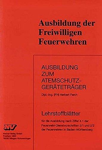 Ausbildung zum Atemschutzgeräteträger Baden-Württemberg: Lehrstoffblätter für die Ausbildung nach Ziffer 4.1 der Feuerwehr-Dienstvorschriften 2/1 und 2/2 der Feuerwehren in Baden-Württemberg