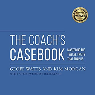 The Coach's Casebook: Mastering the Twelve Traits That Trap Us                   Autor:                                                                                                                                 Geoff Watts,                                                                                        Kim Morgan                               Sprecher:                                                                                                                                 Geoff Watts,                                                                                        Kim Morgan                      Spieldauer: 9 Std. und 7 Min.     3 Bewertungen     Gesamt 5,0