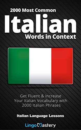 2000 Most Common Italian Words in Context: Get Fluent & Increase Your Italian Vocabulary with 2000 Italian Phrases (Italian Language Lessons) (English Edition)